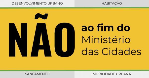 Presidente da República eleito.: NÃO AO FIM DO MINISTÉRIO DAS CIDADES!
