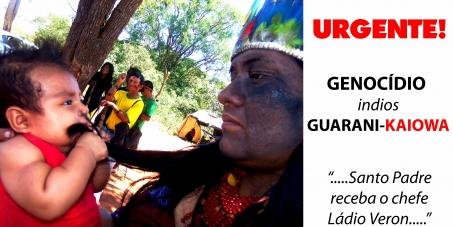 Genocídio Guarani-Kaiowá: Papa Francesco receba o chefe indígena Ládio Veron!