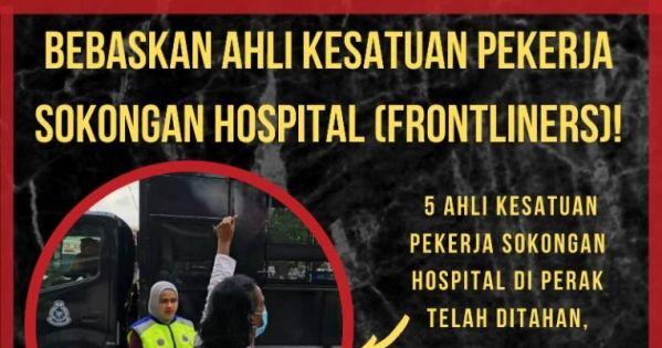 JUSTICE FOR AHLI KESATUAN PEKERJA HOSPITAL YANG DITAHAN KERANA MEMPROTES SECARA AMAN