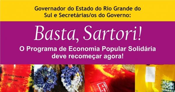 Governador do Estado do Rio Grande do Sul e Secretárias/os do Governo: Basta, Sartori! Os projetos de economia solidária