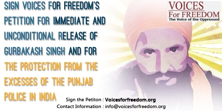 Petition for Immediate Unconditional Release of Gurbakash Singh : for the Protection from the Excesses of the Punjab Police in India