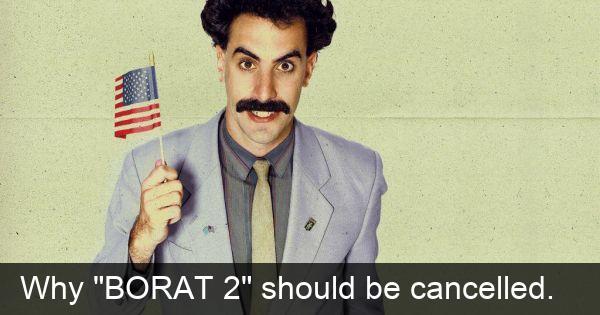 """Why """"BORAT 2"""" should be canceled."""