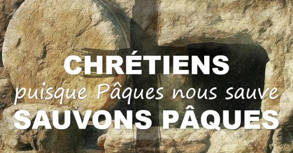 Chrétiens, Sauvons Pâques !