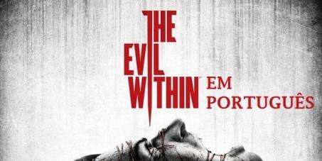"""Bethesda Softworks: Queremos o jogo """"The Evil Within"""" (consoles e PC) traduzido para o PORTUGUÊS"""
