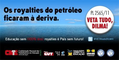 PL 2565/11 VETA TUDO, DILMA! 100% dos royalties do petróleo para a Educação!