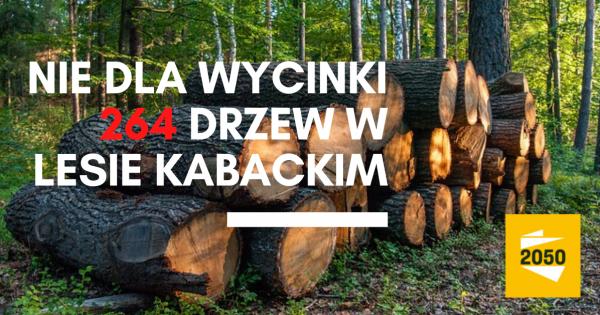 NIE dla wycinki 264 drzew w Lesie Kabackim!