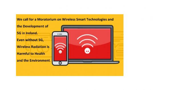 We call for a moratorium on wireless technologies and on the development of 5G in Ireland
