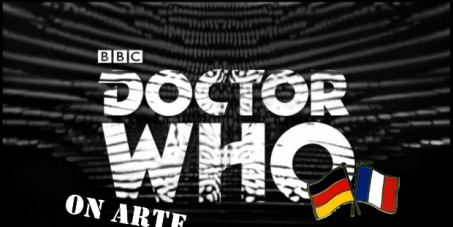 Doctor Who Fans - French and German: Diffusion/Ausbreitung Classic Doctor Who on ARTE