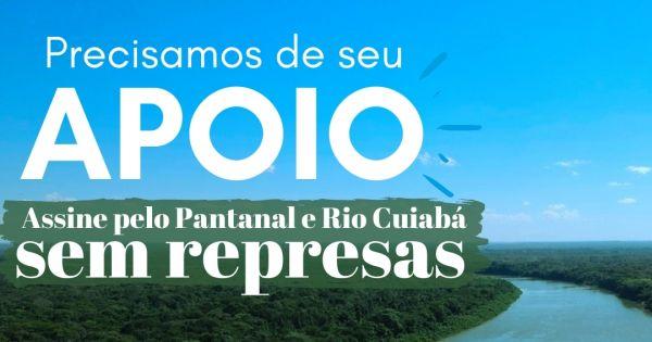 Salve o rio Cuiabá e o Pantanal
