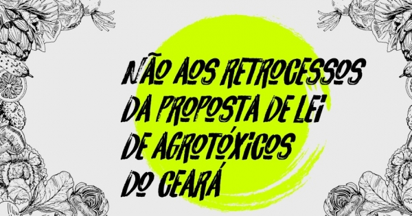 Governo do Estado do Ceará: Não aos retrocessos da proposta de Lei de Agrotóxicos do Ceará