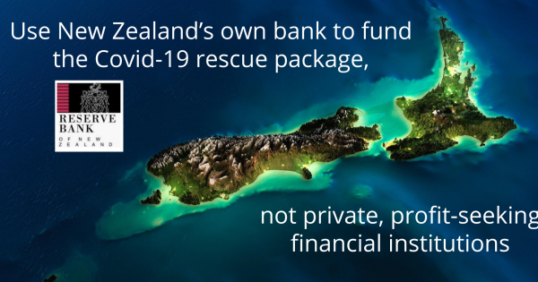 Use New Zealand's own bank to fund the Covid19 rescue package