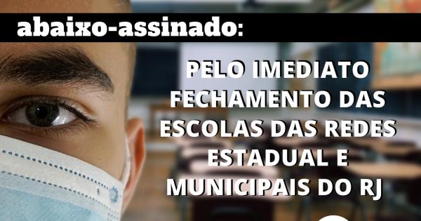 PELO IMEDIATO FECHAMENTO DAS ESCOLAS DAS REDES ESTADUAL E MUNICIPAIS DO RJ