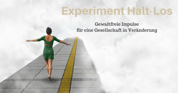 Experiment Halt-Los:ein gewaltfreier Impuls für eine Gesellschaft in Veränderung