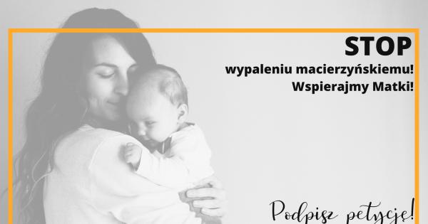 STOP wypaleniu macierzyńskiemu! Wspierajmy matki!