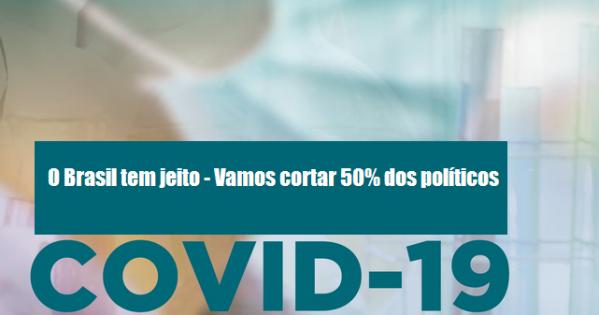 CORONAVÍRUS: O Brasil tem jeito - Cortem 50% dos seus salários, despesas e gratificações