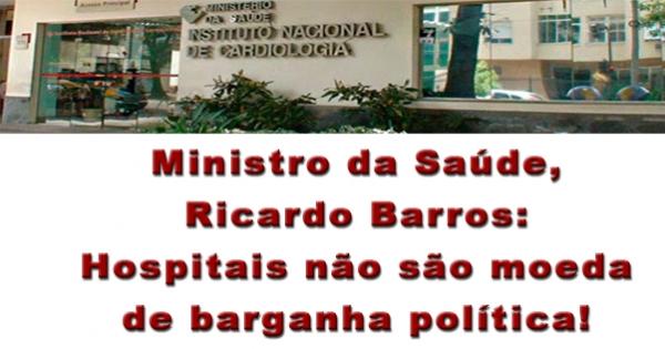 Ministro da Saúde, Ricardo Barros: Hospitais não são moeda de barganha política!