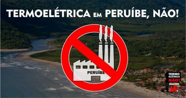 Ministério Público Estadual e Prefeitura Municipal de Peruíbe: Cancelem o licenciamento e projeto de Usina Termoelétrica