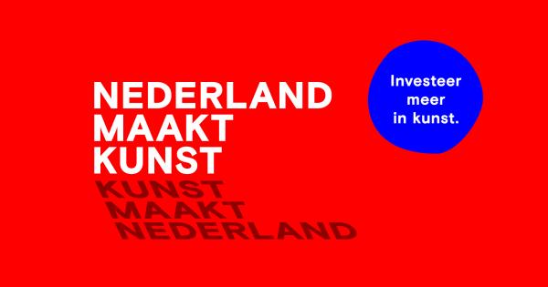 Nederland Maakt Kunst / Kunst Maakt Nederland: Investeer meer in kunst