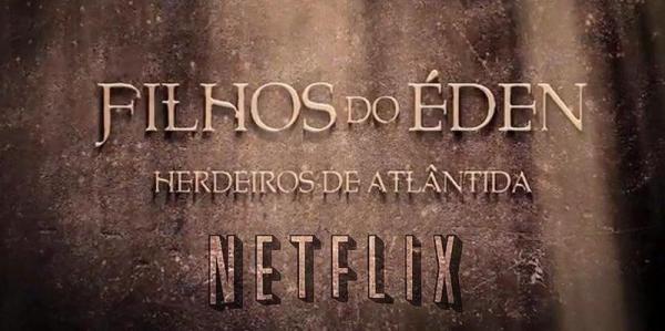 """Netflix (Brasil): Produza uma série baseada nos livros """"Filhos do Éden"""""""
