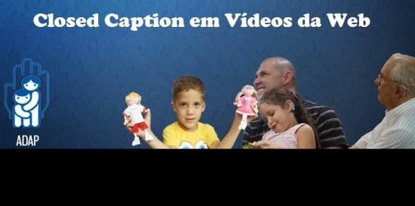 Campanha: Closed Caption em Vídeos da Web